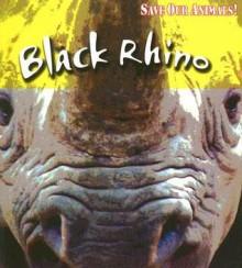 Black Rhino - Louise Spilsbury, Richard Spilsbury