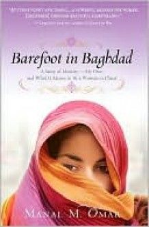 Barefoot in Baghdad: A Story of Identity-My Own and What It Means to Be a Woman in Chaos - Manal M. Omar