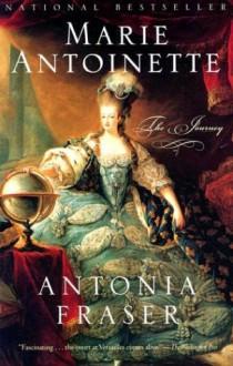 Marie Antoinette: The Journey - Antonia Fraser