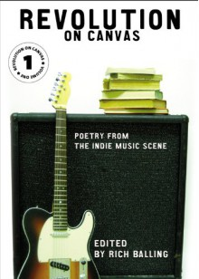 Revolution on Canvas, Volume 1 : Poetry from the Indie Music Scene - Rich Balling