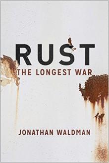 Rust: The Longest War - Jonathan Waldman