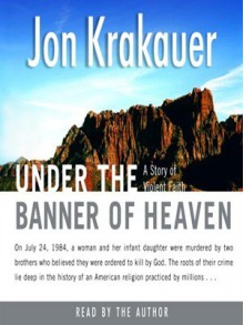 Under the Banner of Heaven: A Story of Violent Faith - Scott Brick, Jon Krakauer