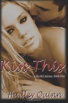 Kiss This: The McCallans, Book One (Volume 1) - Hadley Quinn