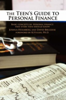 The Teen's Guide to Personal Finance: Basic concepts in personal finance that every teen should know - Joshua Holmberg