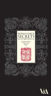 Renaissance Secrets: Recipes and Formulas - Jo Wheeler