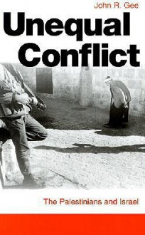 Unequal Conflict: The Palestinians and Israel - John Gee