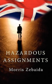 Hazardous Assignments - Morris Zebaida