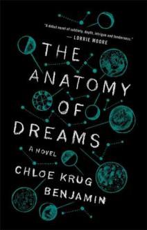 The Anatomy of Dreams: A Novel - Chloe Benjamin