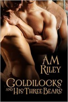 Goldilocks and his Three Bears - A. M. Riley