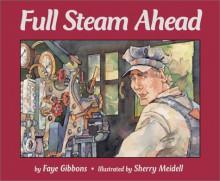 Full Steam Ahead - Faye Gibbons, Sherry Meidell