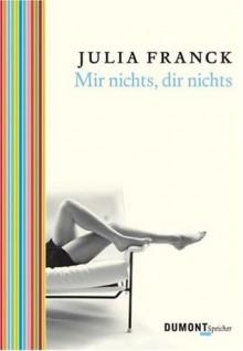 Mir nichts, dir nichts - Julia Franck