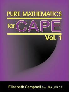 Pure Mathematics for Cape Vol. 1 - Elizabeth Campbell