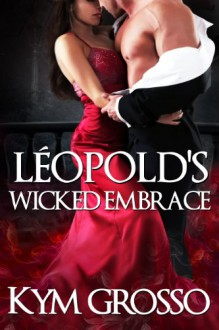 Léopold's Wicked Embrace (Immortals of New Orleans) - Kym Grosso