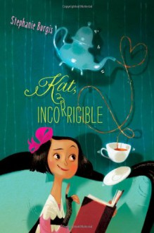 Kat, Incorrigible - Stephanie Borgis