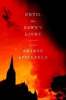 Until the Dawn's Light: A Novel - Aharon Appelfeld, Jeffrey M. Green