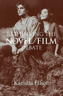 Rethinking the Novel/Film Debate - Kamilla Elliott