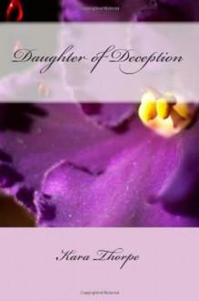 Daughter of Deception - Kara Thorpe