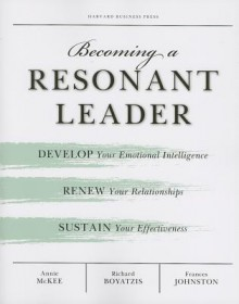 Becoming a Resonant Leader: Develop Your Emotional Intelligence, Renew Your Relationships, Sustain Your Effectiveness (Audio) - Annie McKee, Frances Johnston, Jonathan Marosz