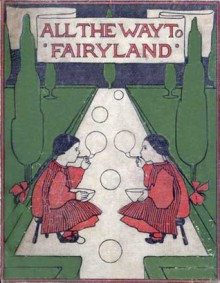 All the Way to Fairyland - Evelyn Sharp, Mrs. Percy Dearmer