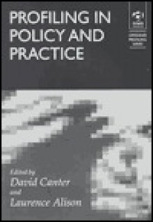 Profiling in Policy and Practice. Offender Profiling Series, Volume 2. - David Canter, Laurence J Alison