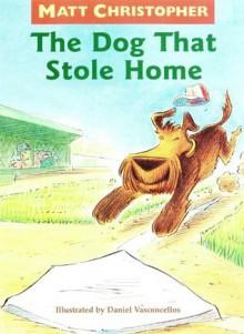 The Dog That Stole Home - Matt Christopher, Daniel Vasconcellos
