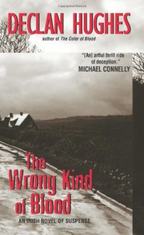 The Wrong Kind of Blood: An Irish Novel of Suspense (Ed Loy PI) - Declan Hughes