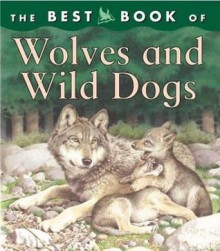 The Best Book of Wolves and Wild Dogs - Christiane Gunzi, Mike Rowe