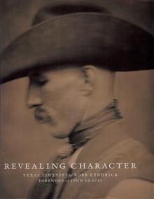 Revealing Character: Texas Tintypes - Robb Kendrick, John Graves