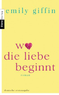Wo die Liebe beginnt - Emily Giffin, Stefanie Fahrner