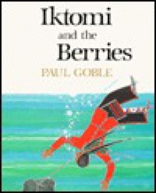 Iktomi and the Berries: A Plains Indian Story - Paul Goble