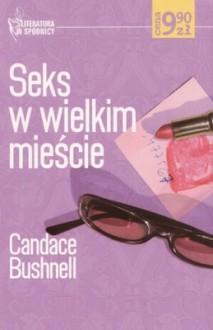 Seks w wielkim mieście - Candace Bushnell