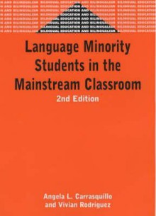 Language Minority Student in the Mainstream Classroom (Bilingual Education and Bilingualism, 33) - Angela L. Carrasquillo