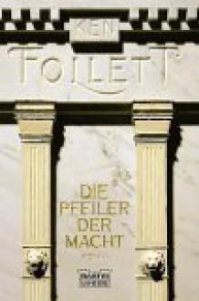 Die Pfeiler der Macht - Ken Follett, Till R. Lohmeyer, Christel Rost