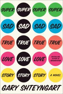 Super Sad True Love Story - Gary Shteyngart