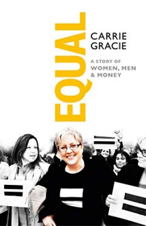 Equal. A Story of Women, Men & Money - Carrie Gracie