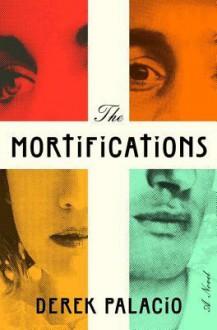 The Mortifications - Derek Palacio