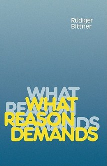 What Reason Demands - Rudiger Bittner