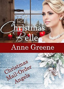 A Christmas Belle (Christmas Mail Order Angels) (Volume 4) - Anne Greene
