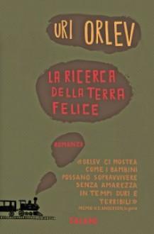 La ricerca della terra felice - Uri Orlev, Ofra Bannet, Raffaella Scardi