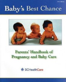 Baby's Best Chance: Parents' Handbook of Pregnancy and Baby Care - The Province of British Columbia Ministr, MacMillan Canada, The Province of British Columbia Ministr