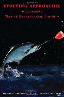 Evolving Approaches to Managing Marine Recreational Fisheries - Donald R. Leal, Vishwanie Maharaj, Ragnar Arnason, Keith R. Criddle