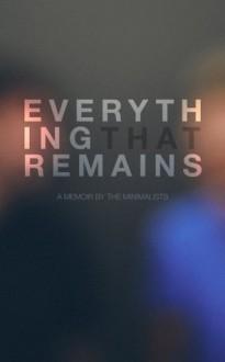 Everything That Remains: A Memoir by The Minimalists - Joshua Fields Millburn, Ryan Nicodemus