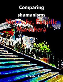 Comparing Shamanisms: Nietzsche, Bataille, Marechera - Jennifer Armstrong