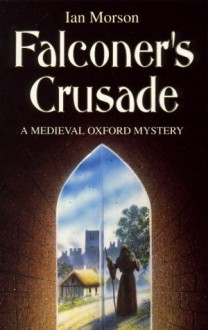 Falconer's Crusade (A Medieval Oxford Mystery) - Ian Morson