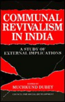 Communal Revivalism in India: A Study of External Implications - Muchkund Dubey