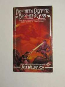 Brother to Demons, Brother to Gods - Jack Williamson
