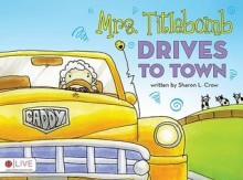 Mrs. Titlebomb Drives to Town - Sharon L. Crow