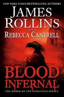 Blood Infernal: The Order of the Sanguines Series - James Rollins, Rebecca Cantrell