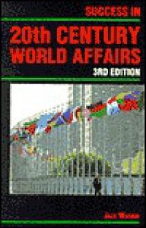 Success in 20th Century World Affairs (Success Studybooks) - Jack Brierley Watson