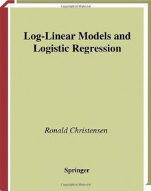 Log-Linear Models and Logistic Regression (Springer Texts in Statistics) - Ronald Christensen